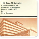 The True University : a short history of the University of Auckland Library, 1883-1986